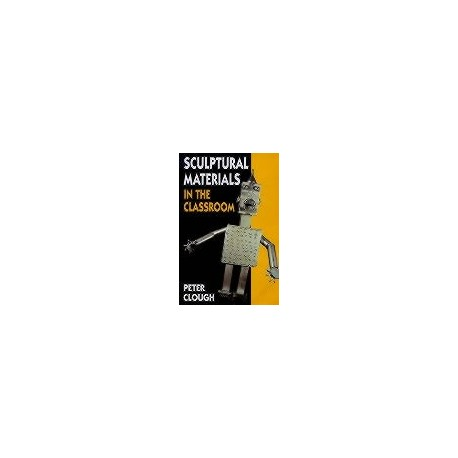 SCULPTURAL MATERIALS.. CLASSROOM :CLOUGH